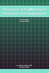 Advances in Erythromycin Research and Application: 2011 Edition: ScholarlyBrief