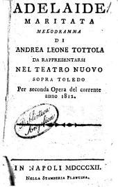 Adelaide maritata melodramma di Andrea Leone Tottola. Da rappresentarsi nel Teatro Nuovo sopra Toledo per second'opera del corrente anno 1812