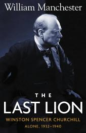 The Last Lion:: Winston Spencer Churchill: Alone, 1932-1940, Volume 2