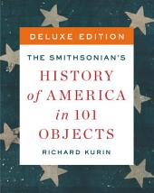 The Smithsonian's History of America in 101 Objects Deluxe