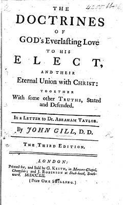 The Doctrines of God s everlasting love to His Elect  and their eternal union with Christ  together with some other truths  stated and defended  In a letter to A  Taylor on two of his discourses  entitled     The Insufficience of Natural Religion