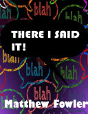 There I Said It