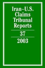 Iran-U.S. Claims Tribunal Reports: Volume 37, 2003
