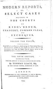 Modern Reports  Or  Select Cases Adjudged in the Courts of King s Bench  Chancery  Common Pleas  and Exchequer     PDF