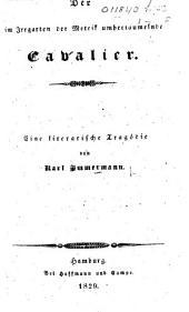 Der im Irigarten der Metrik umhertaumelnde Cavalier [i.e. Count Platen]. Eine literarische Tragödie. [In prose and verse.]