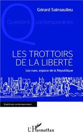 Les trottoirs de la liberté: Les rues, espace de la République