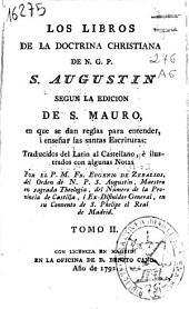 Los libros de la doctrina Christiana de N.G.P. S. Agustín: segun la edicion de S. Mauro en que se dan reglas para entender, i enseñar las santas escrituras