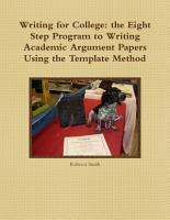 Writing for College  the Eight Step Program to Writing Academic Argument Papers Using the Template Method PDF
