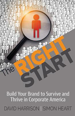 The Right Start  Build Your Brand to Survive and Thrive in Corporate America PDF