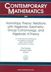 Homotopy Theory: Relations with Algebraic Geometry, Group Cohomology, and Algebraic $K$-Theory: Relations with Algebraic Geometry, Group Cohomology, and Algebraic K-theory : an International Conference on Algebraic Topology, March 24-28, 2002, Northwestern University