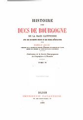 Histoire des ducs de Bourgogne de la race Capétienne avec des documents inédits et des pièces justificatives: Volume6