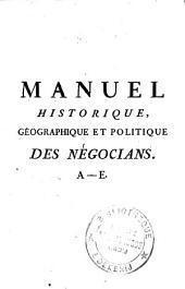 Manuel historique, géographique et politique des négocians, ou, Encyclopédie portative de la théorie et de la pratique du commerce: Volume1