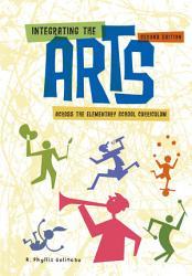 Integrating The Arts Across The Elementary School Curriculum Book PDF