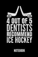 4 Out of 5 Dentists Recommend Ice Hockey Notebook: Geschenkidee Für Hockey Spieler - Notizbuch Mit 110 Linierten Seiten - Format 6x9 Din A5 - Soft Cov