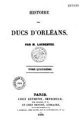 Histoire des ducs d'Orléans: Volume4