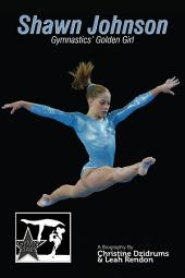 Shawn Johnson: Gymnastics' Golden Girl: GymnStars Volume 1
