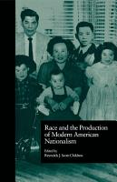 Race and the Production of Modern American Nationalism PDF