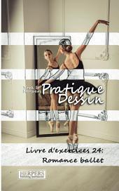 Pratique Dessin - Livre d'exercices 24: Romance ballet