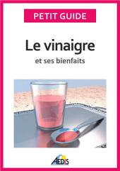 Le vinaigre et ses bienfaits: Un guide pratique pour connaître ses vertus et ses secrets de fabrication