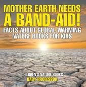 Mother Earth Needs A Band-Aid! Facts About Global Warming - Nature Books for Kids | Children's Nature Books
