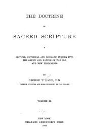 The Doctrine of Sacred Scripture: A Critical, Historical and Dogmatic Inquiry Into the Origin and Nature of the Old and New Testament, Volume 2
