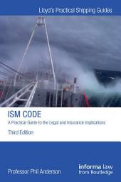 The ISM Code: A Practical Guide to the Legal and Insurance Implications: Edition 3