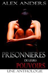 Prisonnières de leurs Pouvoirs : Une Anthologie: (SM, Domination Masculine, Soumission Féminine Erotique)
