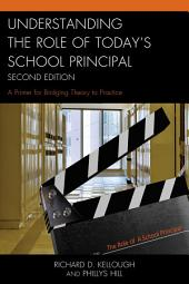 Understanding the Role of Today's School Principal: A Primer for Bridging Theory to Practice, Edition 2