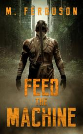 Feed the Machine (Post Apocalyptic Science Fiction)