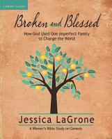 Broken and Blessed   Women s Bible Study Leader Guide PDF