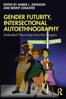 Gender Futurity  Intersectional Autoethnography PDF