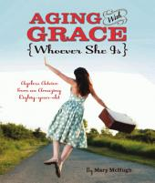 Aging with Grace: Ageless Advice from an Amazing Eighty-Year-Old