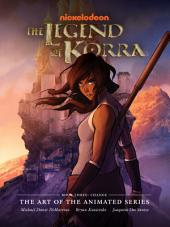 The Legend of Korra: The Art of the Animated Series Book Three: Change: Book 3