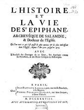L'Histoire et la vie de st Epiphane, archevêque de Salamine et docteur de l'Eglise....