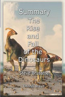 Summary of the Rise and Fall of the Dinosaurs by Steve Brusatte Book