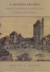 A Modern Arcadia: Frederick Law Olmsted, Jr. & the Plan for Forest Hills Gardens