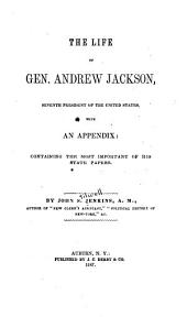 The Life of Gen. Andrew Jackson ...: With an Appendix: Containing the Most Important of His State Papers