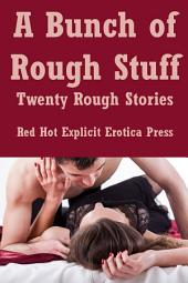 A Bunch of Rough Stuff: Twenty Rough Stories
