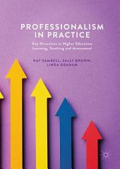 Professionalism in Practice: Key Directions in Higher Education Learning, Teaching and Assessment