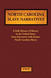 North Carolina Slave Narratives: A Folk History of Slavery in the United States from Interviews with Former Slaves