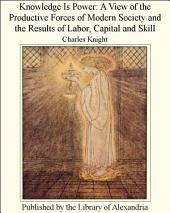 Knowledge Is Power: A View of the Productive Forces of Modern Society and the Results of Labor, Capital and Skill