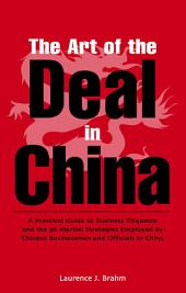 Art of the Deal in China: A Practical Guide to Business Etiquette and the 36 Martial Strategies Employed by Chinese Businessmen and Officals in China