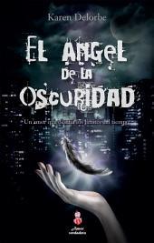El ángel de la oscuridad: Un amor que desafía los límites del tiempo.