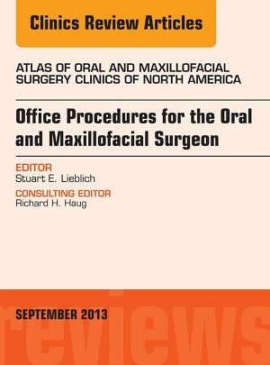 Office Procedures for the Oral and Maxillofacial Surgeon  An Issue of Atlas of the Oral and Maxillofacial Surgery Clinics  E Book PDF
