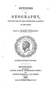 Outlines of Geography, for the use of the Edinburgh Academy. Part 1. Modern Geography. Seventh edition