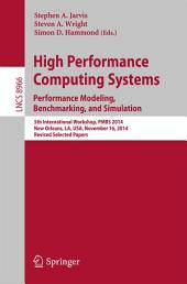High Performance Computing Systems. Performance Modeling, Benchmarking, and Simulation: 5th International Workshop, PMBS 2014, New Orleans, LA, USA, November 16, 2014. Revised Selected Papers