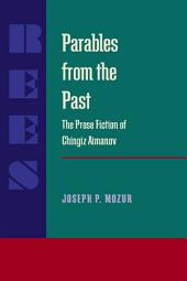 Parables from the Past: The Prose Fiction of Chingiz Aitmatov