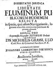 Diss. iur. de libertate fluminum publicorum hodienum relicta, in specie, qua usum navigationis, legitimis remediis contra vim publicam & privatam asserenda
