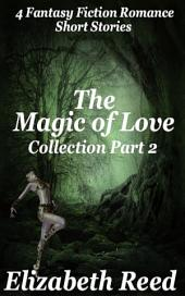 The Magic of Love Collection Part 2: Four Fantasy Fiction Romance Stories