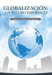 GLOBALIZACIÓN: ¿UN FUTURO IMPOSIBLE?